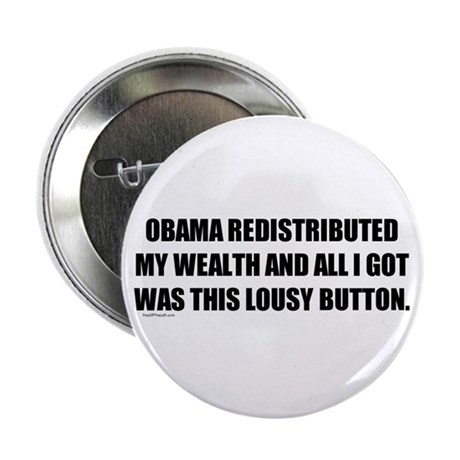 "Obama Redistributed My Wealth 2.25"" Button"