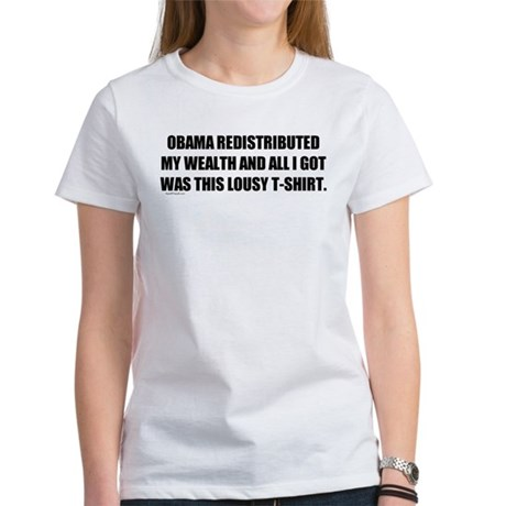 Obama Redistributed My Wealth Women's T-Shirt