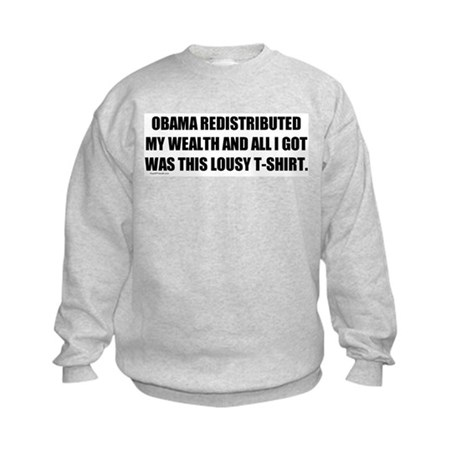 Obama Redistributed My Wealth Kids Sweatshirt