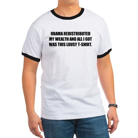 Obama Redistributed My Wealth Ringer T