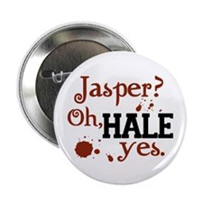"Jasper? Oh, HALE yes. 2.25"" Button"