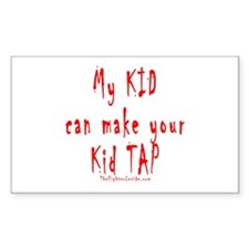 My KID can make your Kid TAP Rectangle Decal