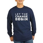 Let the Change Begin Long Sleeve Dark T-Shirt