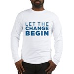 Let the Change Begin Long Sleeve T-Shirt
