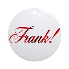 Frank! Design #46 Ornament (Round)