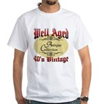 40th Birthday | Well Aged White T-Shirt