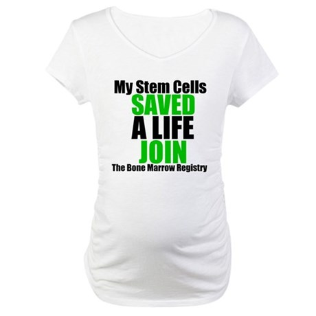 My Stem Cells Saved a Life Maternity T-Shirt