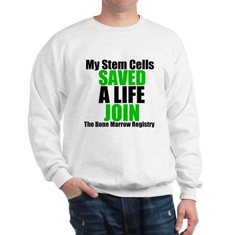 My Stem Cells Saved a Life Sweatshirt