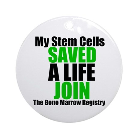My Stem Cells Saved a Life Ornament (Round)