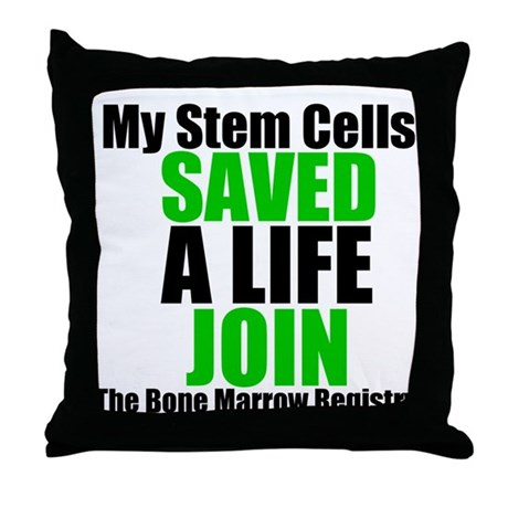 My Stem Cells Saved a Life Throw Pillow