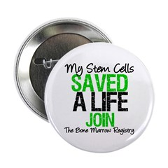 "My Stem Cells Saved a Life (G-Grn) 2.25"" Button (1"