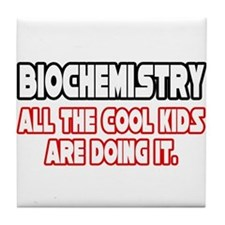 """Biochemistry...Cool Kids"" Tile Coaster"