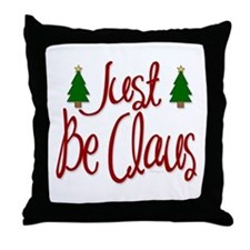 Just Be Claus Throw Pillow