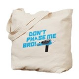 Don't Phase Me Bro Tote Bag