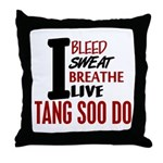 Bleed Sweat Breathe Tang Soo Do Throw Pillow