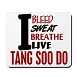 Bleed Sweat Breathe Tang Soo Do Mousepad