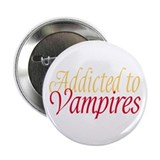 "Addicted to Vampires Twilight Fan 2.25"" Button (10"
