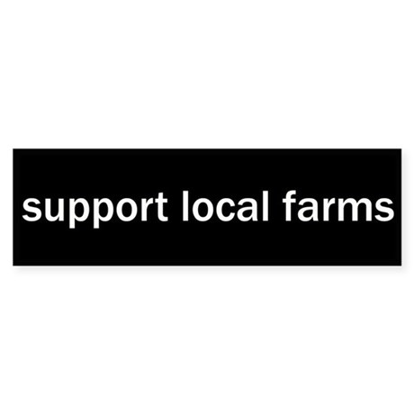 Support Local Farms Bumper Sticker