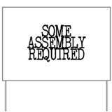 Some Assembly Required Yard Sign