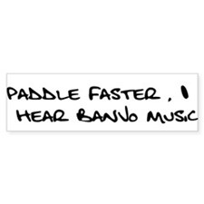 Paddle Faster I Hear Banjo Music Bumper Sticker