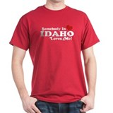 Somebody in Idaho Loves me T-Shirt