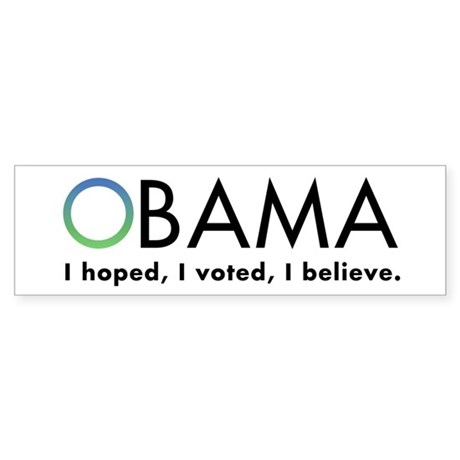 Obama, I believe Bumper Sticker