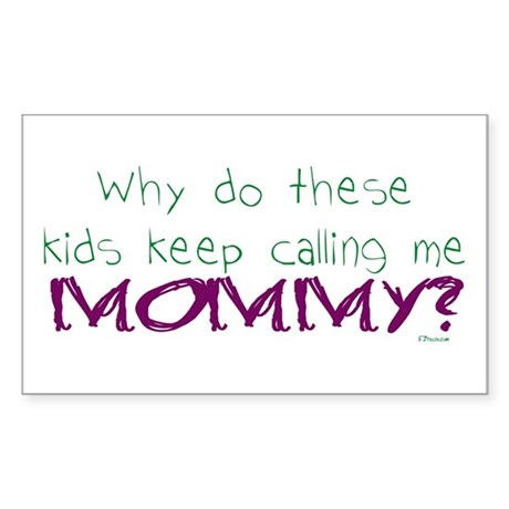 Why call me mommy? Rectangle Sticker