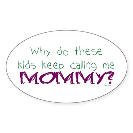 Why call me mommy? Oval Sticker