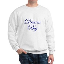Dream Big Cursive Sweatshirt