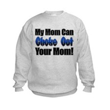 My Mom can Choke Out your Mom Sweatshirt