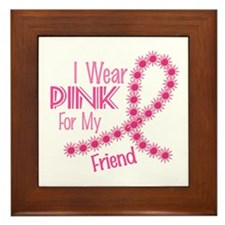 I Wear Pink For My Friend 26 Framed Tile