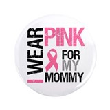 "I Wear Pink (Mommy) 3.5"" Button"