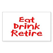Eat, Drink, Retire Rectangle Decal