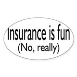 Insurance Is Fun (No, Really) Oval Sticker (10 pk)