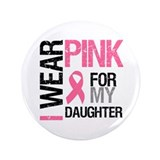 I Wear Pink Daughter 3.5&quot; Button