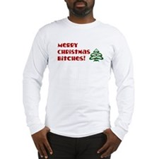 Merry Christmas Bitches! Long Sleeve T-Shirt