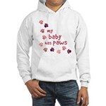 My Baby has Paws Hooded Sweatshirt