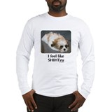 I Feel like Shih Tzu Long Sleeve T-Shirt