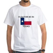 I'd rather be in Texas Shirt