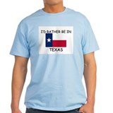 I'd rather be in Texas T-Shirt