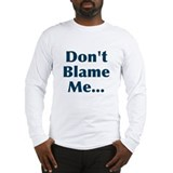Don't Blame Me... Long Sleeve T-Shirt