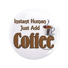"Just Add Coffee 3.5"" Button"