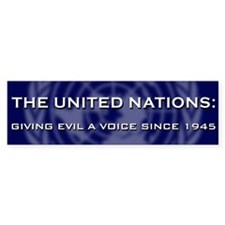 The UN: Giving Evil a Voice Since 1945 Bumper Sticker