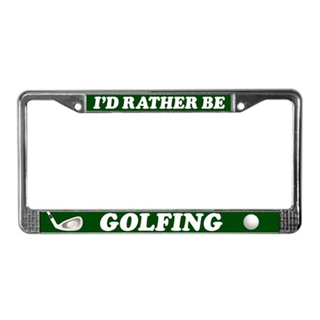 I'd Rather be Golfing License Plate Frame