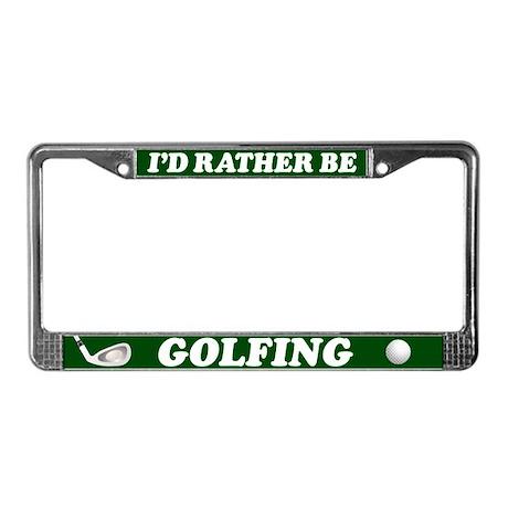 I'd Rather be Golfing License Plate Frame