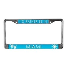 I'd Rather be in Maimi License Plate Frame