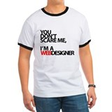 You don't scare me, I'm a webdesigner T
