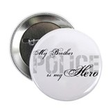 "My Brother is My Hero - POLICE 2.25"" Button"