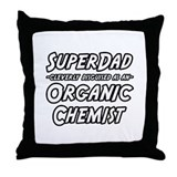 """Super Dad..Organic Chemist"" Throw Pillow"