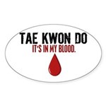 In My Blood (Tae Kwon Do) Oval Sticker (10 pk)